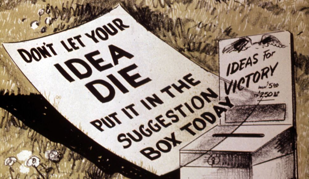Don't let your idea die. Put it in the suggestion box today. Ideas for Victory.