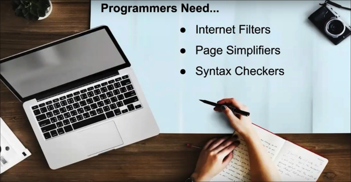 what programmers need: Internet filters, page simplifiers, syntax checkers.