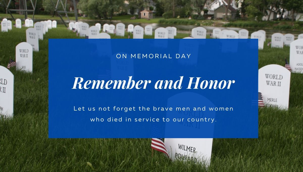 On Memorial Day, Remember and Honor. Let us not forget the brave man and women who died in service to our country.