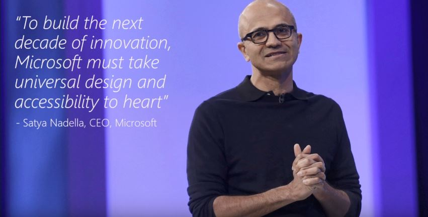 To build the next decade of innovation, Microsoft must take univesal design and accessibility to heart, Satya Nadella, CEO Microsoft