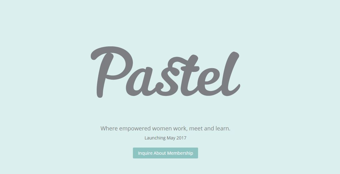 Pastel: where empowered women work, meet, and learn. Launching May 2017. Inquire about membership.