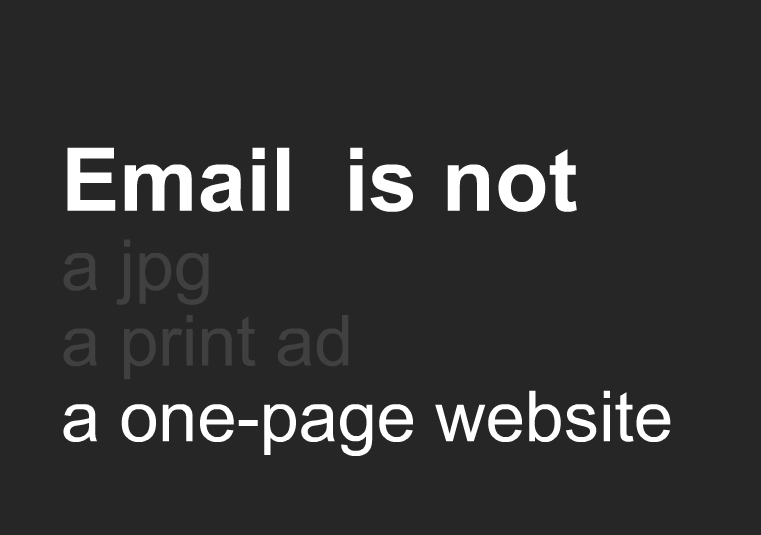 Email is not a jpg, a print ad, a one-page webiste