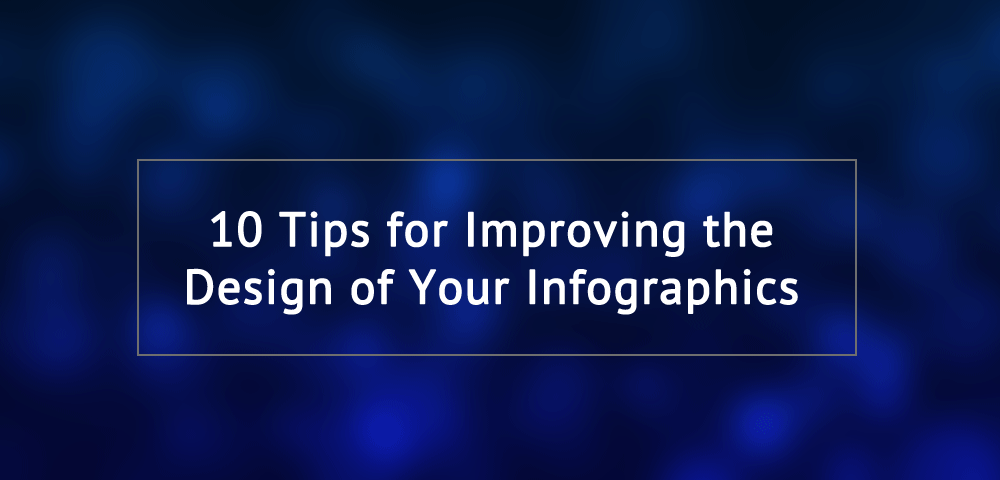 10 tips for improving the design of your infographics