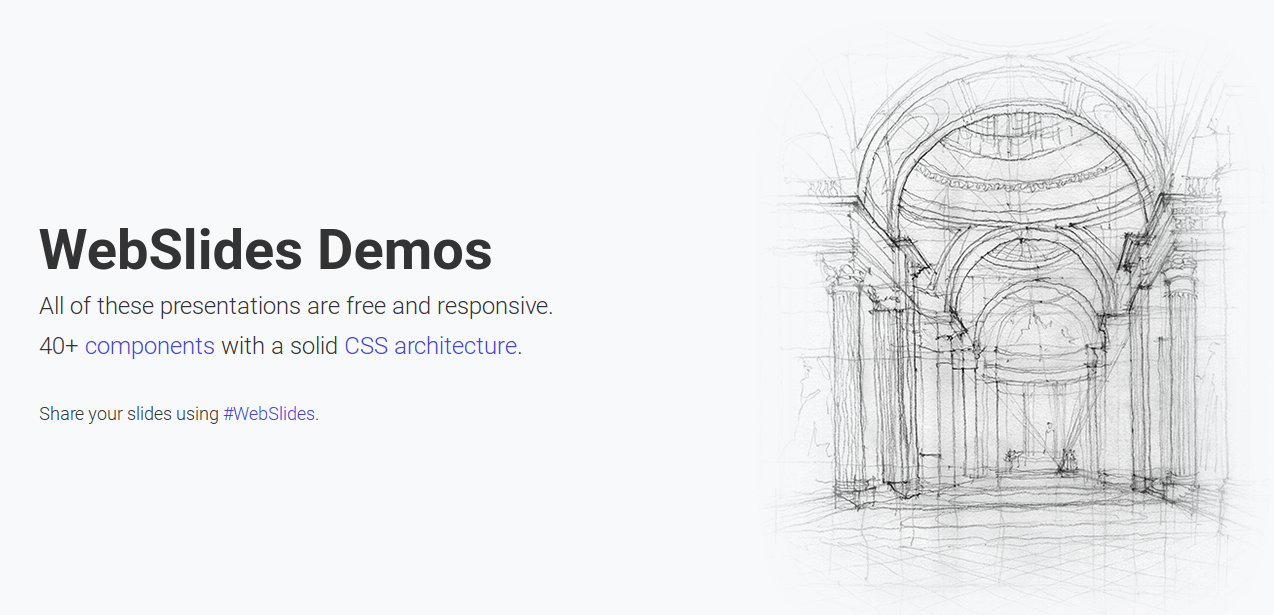 WebSlides Demos: all of these presentations are free and responsive. 40+ components with a solid CSS architecture.