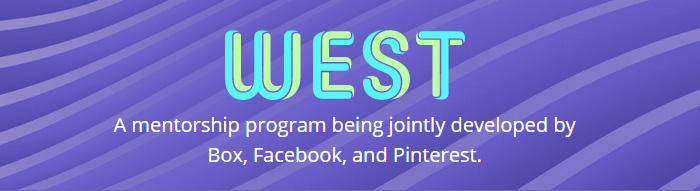 WEST: a mentorship program being jointly developed by Box, Facebook, and Pinterest