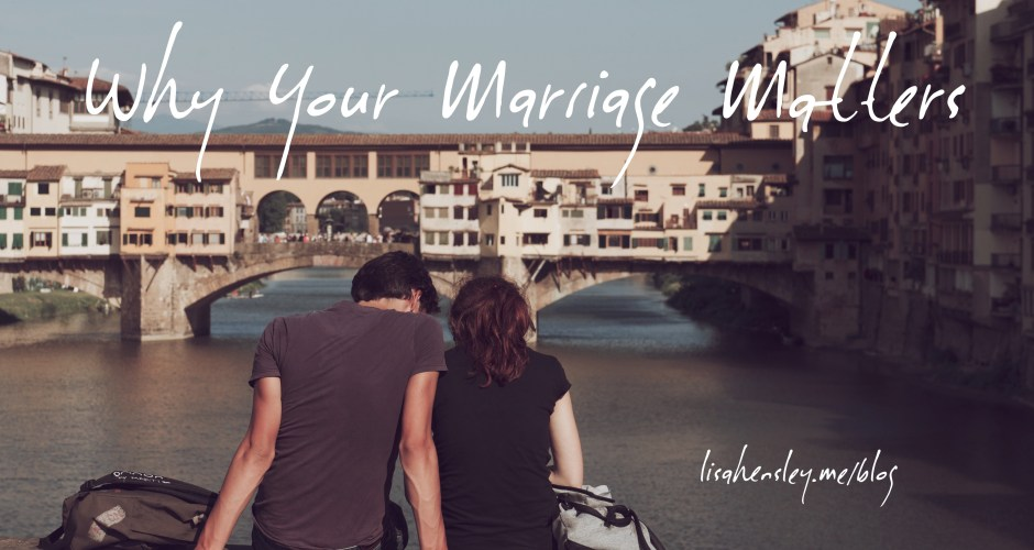 Why Your Marriage Matters