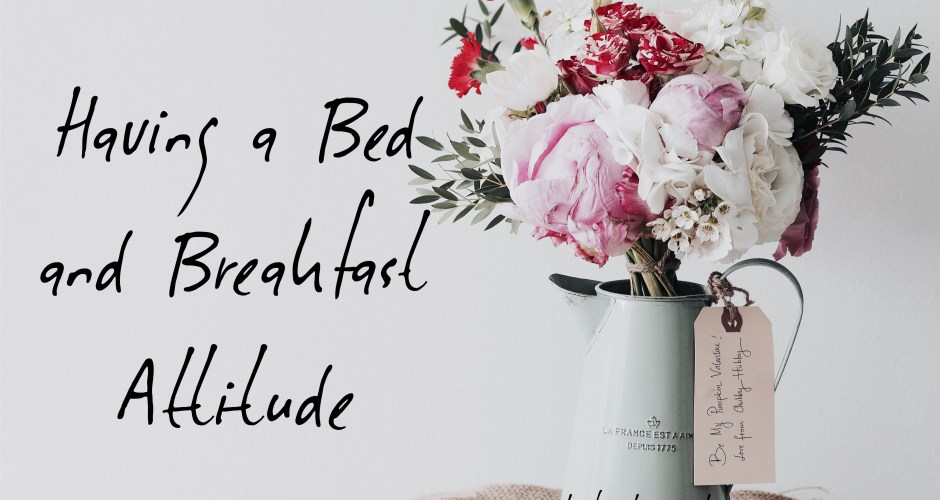 Having a Bed and Breakfast Attitude