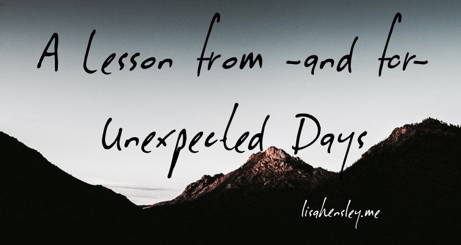 A Lesson from- and for- Unexpected Days