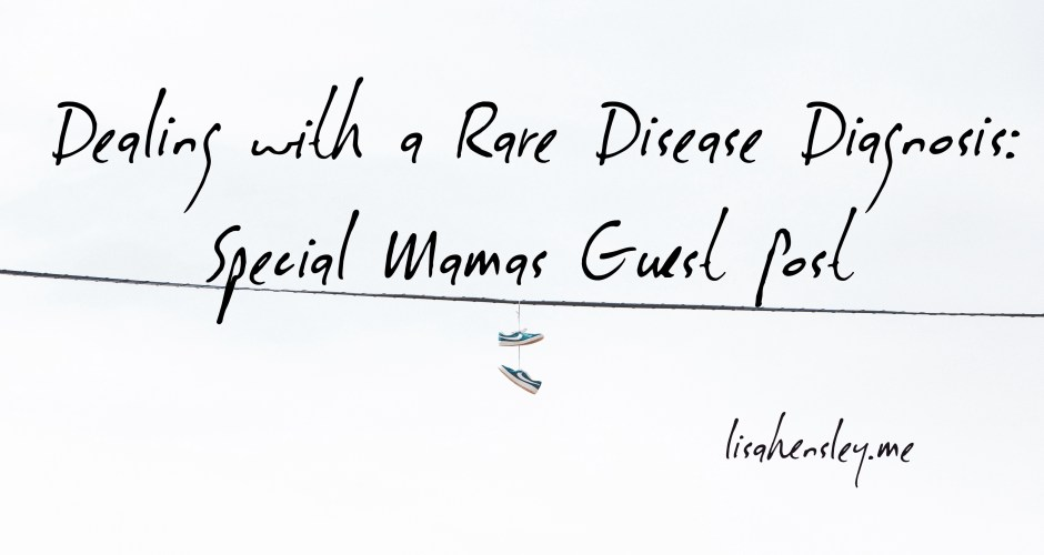 Dealing with a Rare Disease Diagnosis: Special Mamas Guest Post