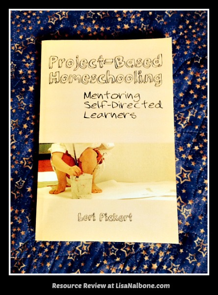Resource Review of Project Based Homeschooling, Mentoring Self-Directed Learners by Lori Pickert at LisaNalbone.com