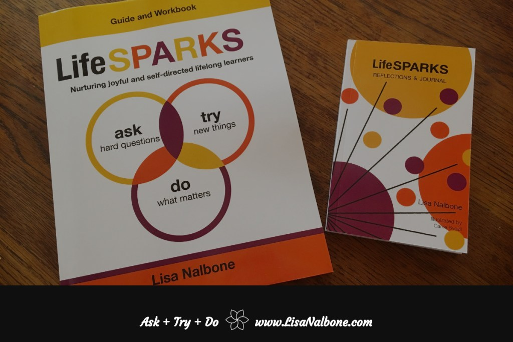 LifeSPARKS Workbook and Journal by Lisa Nalbone at Amazon https://www.amazon.com/LifeSPARKS-questions-workbook-nurturing-self-directed/dp/1944983015/ref=asap_bc?ie=UTF8