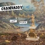 נאמן לפרנצ'ייז: Grandaddy – Last Place