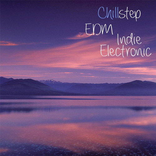 chillstep edm indie electronic