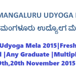 Mangaluru Udyoga Mela 2015|Freshers, Experienced |Any Graduate |Multiple Positions|19th,20th November 2015|Karnataka