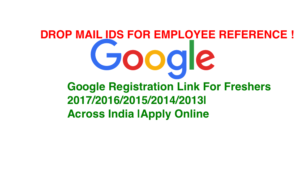 Google Registration Link For Freshers 2017/2016/2015/2014/2013|Across India |Apply Online