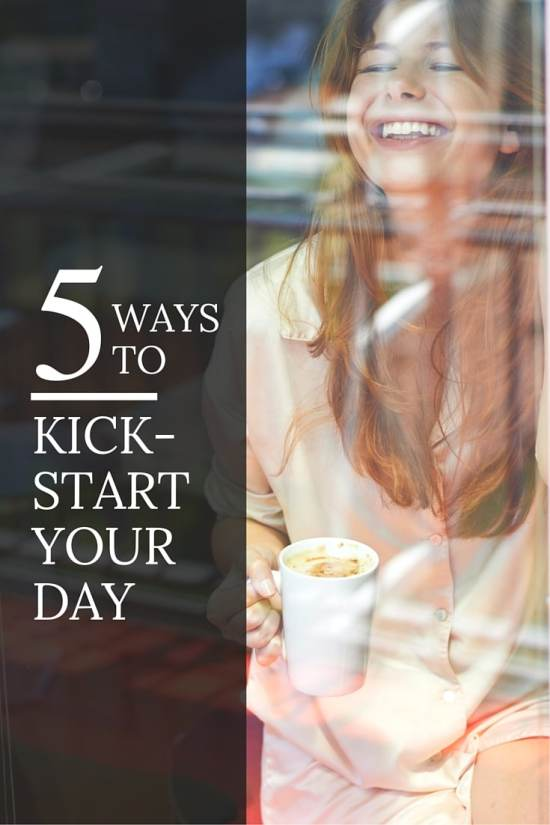 5 Ways to Kick-Start Your Day