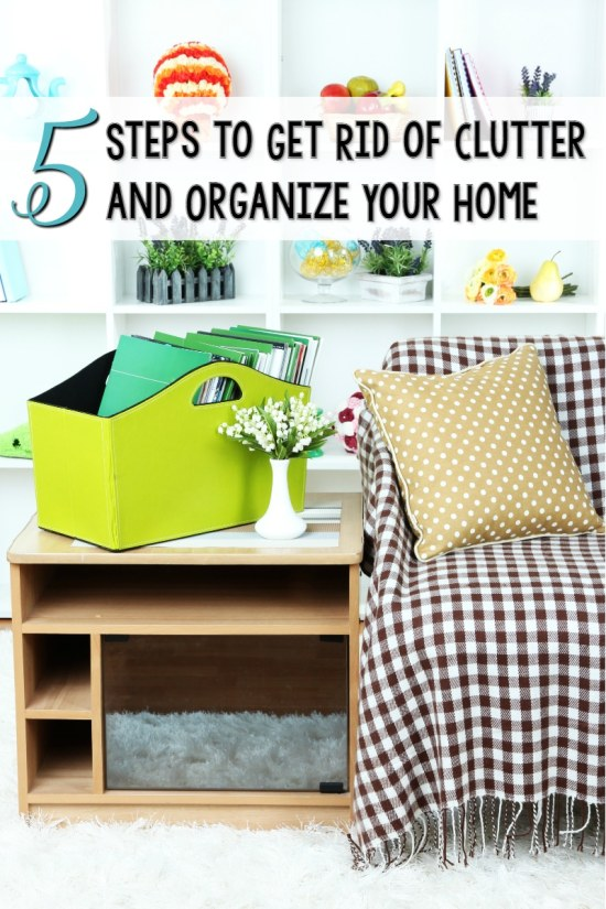 Five simple steps to get rid of clutter and organize your home for Ways to get rid of clutter