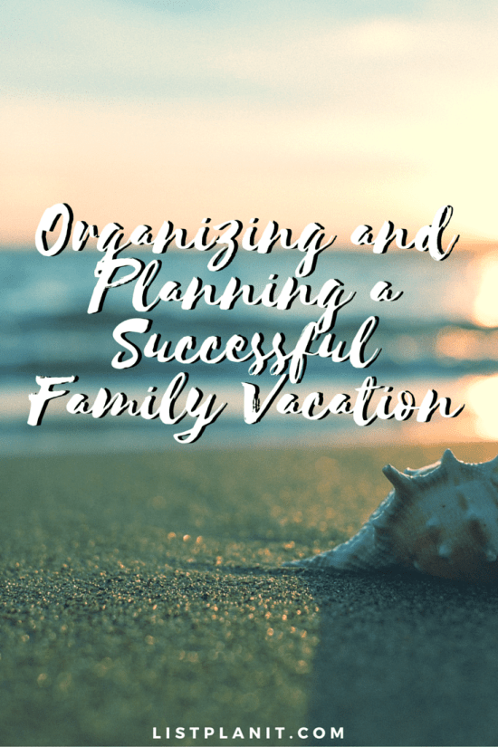 Organizing and Planning a Successful Family Vacation