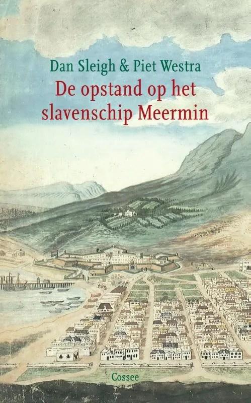 Omslag De opstand op het slavenschip Meermin  -  Dan Sleigh en Piet Westra