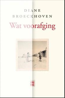 Omslag Wat vooraf ging - Diane Broeckhoven