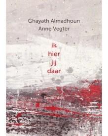 Omslag ik hier jij daar - Ghayth Almadhoun ; Anne Vegter