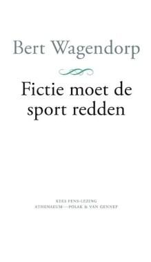 Omslag Fictie moet de sport redden - Bert Wagendorp