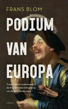 Omslag Podium van Europa. Creativiteit en ondernemen in de Amsterdamse Schouwburg van de zeventiende eeuw - Frans Blom
