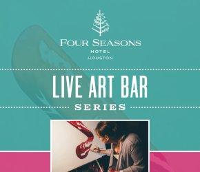 Live Art Bar Series at Four Seasons Hotel Houston