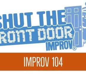 Shut The Front Door: Improv 104 - Starting July 11th