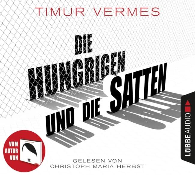Die hungrigen und die Satten – Hörbuch – Timur Vermes
