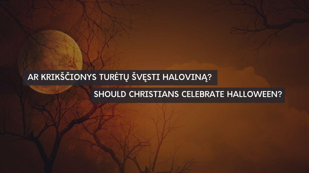 AR KRIKŠČIONYS TURĖTŲ ŠVĘSTI HALOVINĄ?