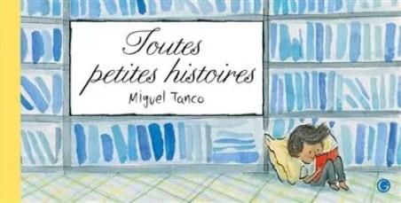 Toutes petites histoires, Miguel Tanco, Grasset jeunesse