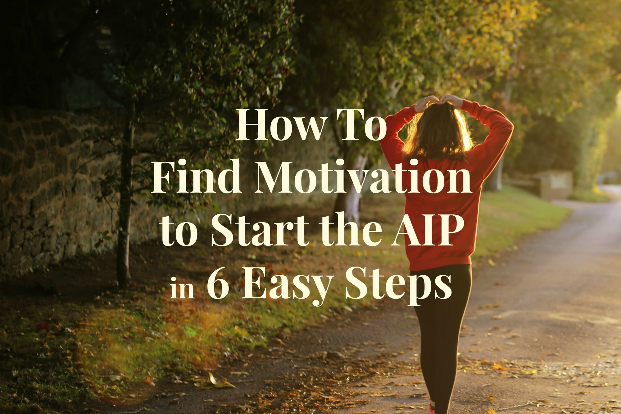 How to Find Motivation to Start AIP in 6 Easy Steps