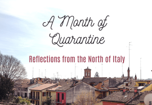 A Month of Quarantine. Reflections from the North of Italy