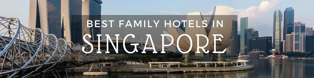 Best Family Hotels in Singapore | A Singapore guide to family-friendly hotels as hand selected by Little City Trips - city travel experts