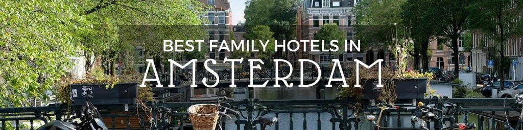 Best Family Hotels in Amsterdam   An Amsterdam guide to family-friendly hotels as hand selected by Little City Trips - city travel experts