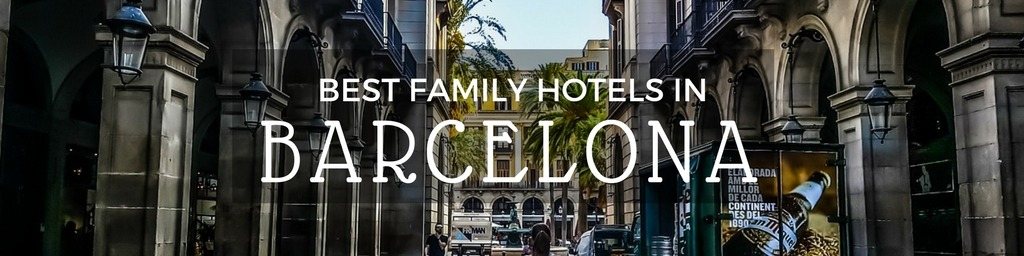 Best Family Hotels in Barcelona | A Barcelona guide to family-friendly hotels as hand selected by Little City Trips - city travel experts