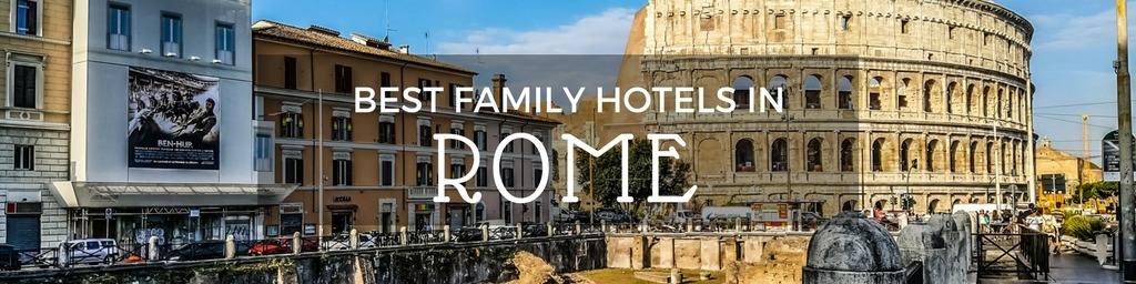 Best Family Hotels in Rome | A Rome guide to family-friendly hotels as hand selected by Little City Trips - city travel experts
