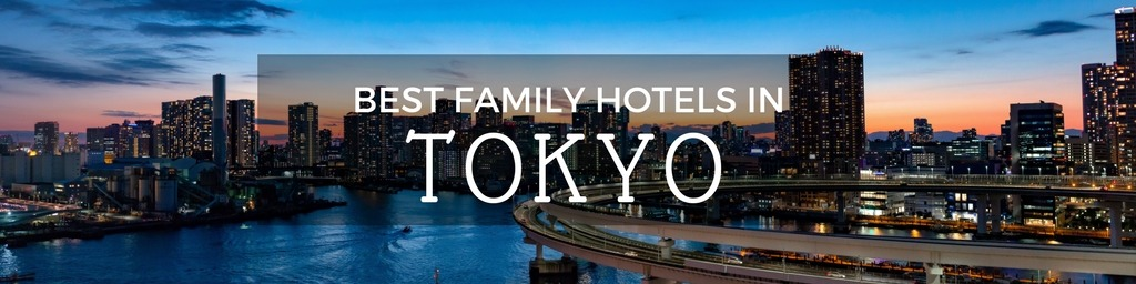 Best Family Hotels in Tokyo | A Tokyo guide to family-friendly hotels as hand selected by Little City Trips - city travel experts