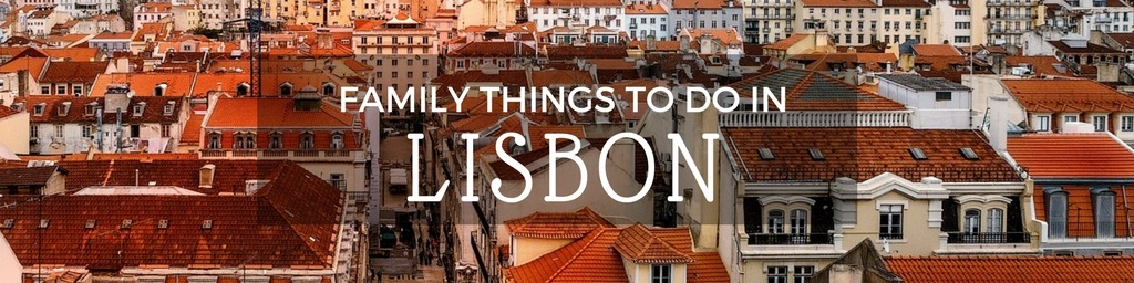 Family Things to do In Lisbon | Top tips for family-friendly things to do in Lisbon by Little City Trips - City Travel Experts