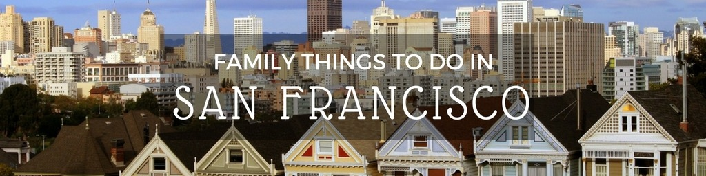 Family Things to do In San Francisco | Top tips for family-friendly things to do in San Francisco by Little City Trips - City Travel Experts