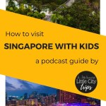 Singapore with Kids Podcast guide