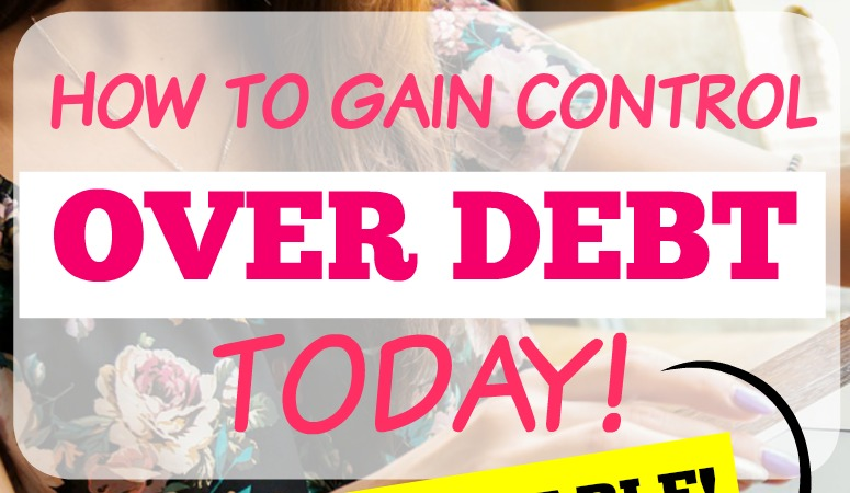 How to Gain Control Over Your Debt Today!