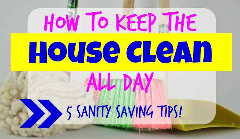 How to Keep The House Clean All Day