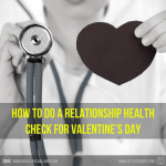 How to Do a Relationship Health Check for Valentine's Day