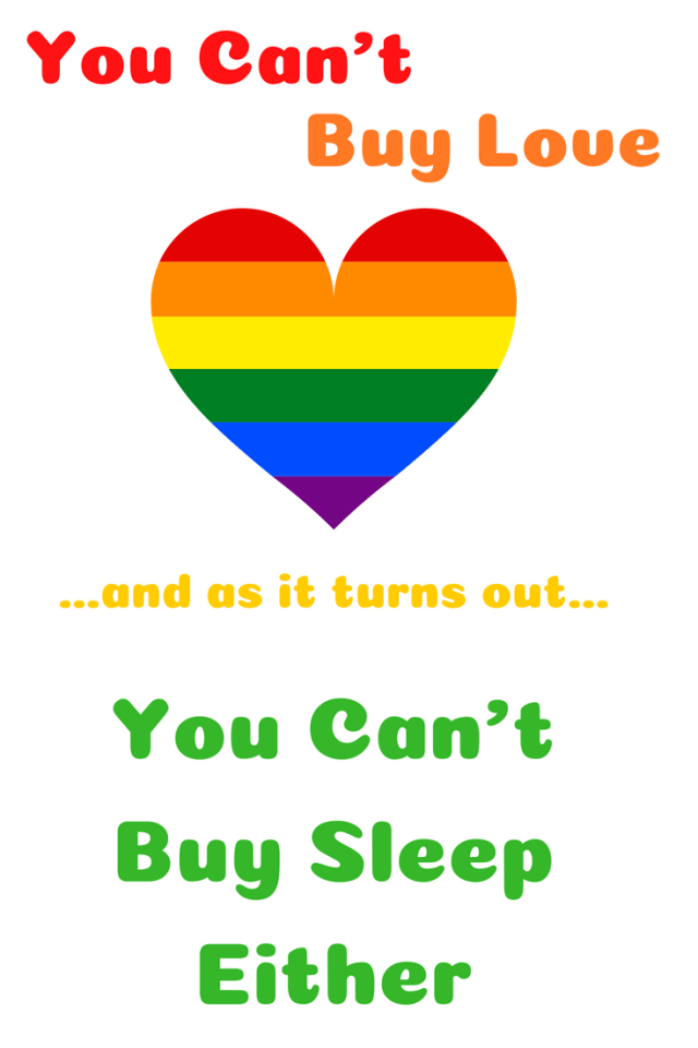 You can't buy love...and as it turns out, you can't buy sleep either.