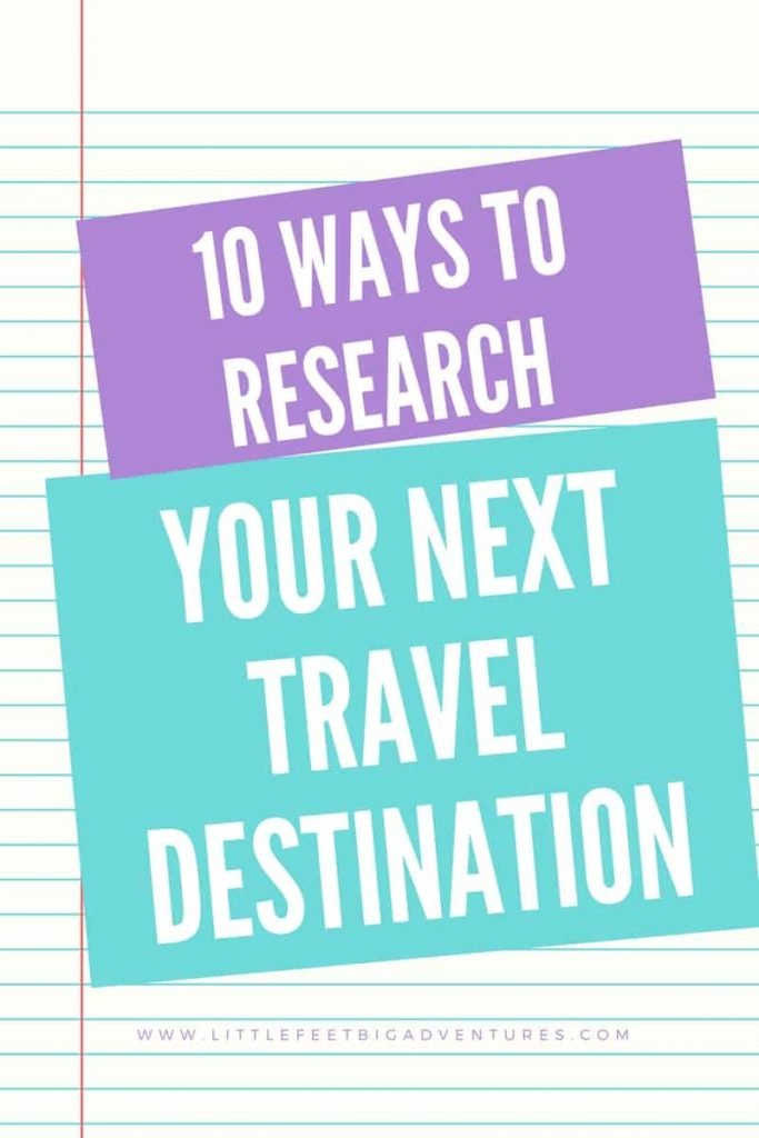 10 Ways To Research Your Next Travel Destination