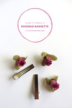 How to make a sweet rosebud barrette for a little girl. Perfect for Easter, Mother's Day, Christmas, or for gift-giving. @littlegirldesigns.com