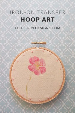 Iron-On Transfer Hoop Art - How to make sweet hoop art using an iron-on transfer for the artwork. Makes a great gift for Mother's Day, birthdays, you name it! @ littlegirldesigns.com