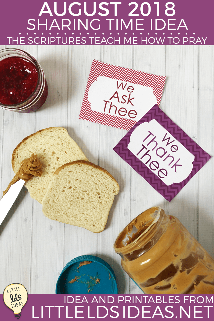 August 2018 Week 1 Sharing Time Idea. The Scriptures Teach Me How to Pray. Teach the children about prayer with this fun Prayer PB & J Sharing Time Idea. Instructions and printables included!
